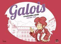 GALOIS, EL MATEMÁTICO REBELDE
