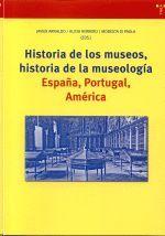 HISTORIA DE LOS MUSEOS , HISTORIA DE LA MUSEOLOGÍA ESPAÑA , PORTUGAL , AMERICA
