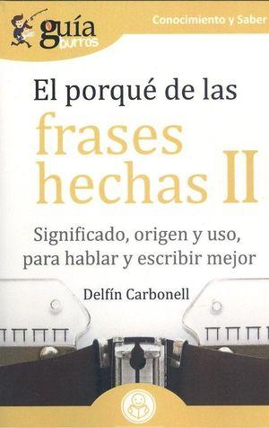EL PORQUÉ DE LAS FRASES HECHAS II. SIGNIFICADO, ORIGEN Y USO, PARA HABLAR Y ESCRIBIR MEJOR