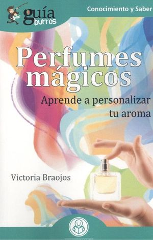 PERFUMES MÁGICOS. APRENDE A PERSONALIZAR TU AROMA
