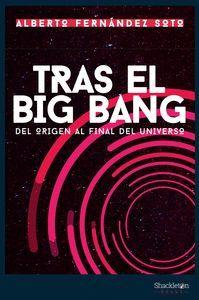 TRAS EL BIG BANG. DEL ORIGEN AL FINAL DEL UNIVERSO