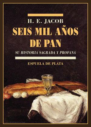 SEIS MIL AÑOS DE PAN. SU HISTORIA SAGRADA Y PROFANA