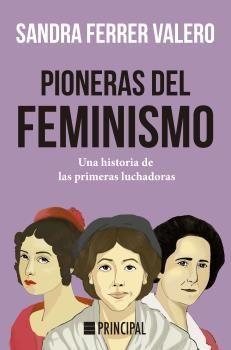 PIONERAS DEL FEMINISMO. UNA HISTORIA DE LAS PRIMERAS MUJERES LUCHADORAS