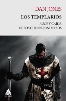 LOS TEMPLARIOS. AUGE Y CAÍDA DE LOS GUERREROS DE DIOS
