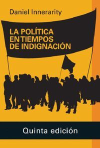 LA POLITICA EN TIEMPOS DE INDIGNACION