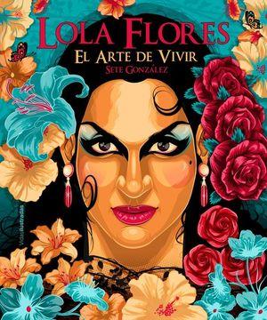 LOLA FLORES. EL ARTE DE VIVIR