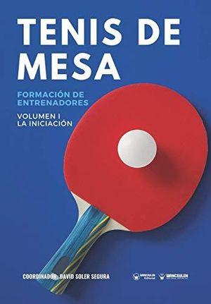 TENIS DE MESA: FORMACIÓN DE ENTRENADORES VOLUMEN I: LA INCIACIÓN