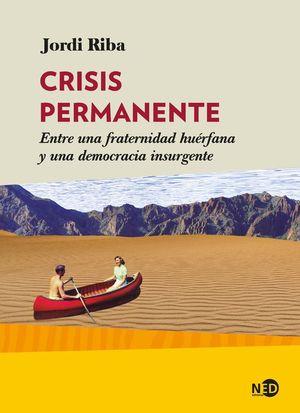 CRISIS PERMANENTE: ENTRE UNA FRATERNIDAD HUERFANA Y UNA DEMOCRACIA INSURGENTE
