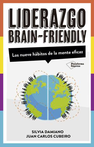 EL LIDERAZGO BRAIN FRIENDLY. LOS NUEVE HABITOS DE LA MENTE EFICAZ