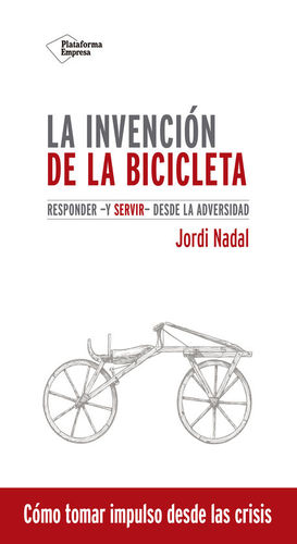LA INVENCION DE LA BICICLETA: RESPONDER Y SERVIR DESDE LA ADVERSIDAD