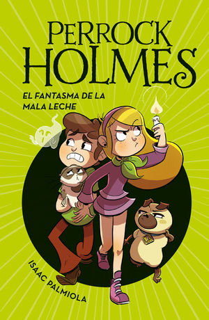 PERROCK HOLMES 16. EL FANTASMA DE LA MALA LECHE