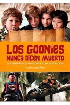 LOS GOONIES NUNCA DICEN MUERTO