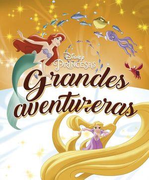 PRINCESAS DISNEY. GRANDES AVENTURERAS