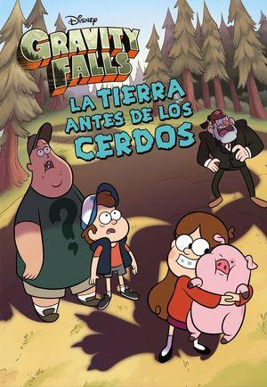 GRAVITY FALLS. LA TIERRA ANTES DE LOS CERDOS