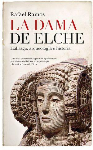 LA DAMA DE ELCHE. HALLAZGO, ARQUEOLOGIA E HISTORIA