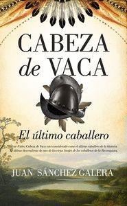 CABEZA DE VACA. EL ULTIMO CABALLERO