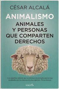 ANIMALISMO. ANIMALES Y PERSONAS QUE COMPARTEN DERECHOS
