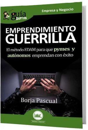 EMPRENDIMIENTO DE GUERRILLA: EL METODO EDAM PARA QUE PYMES Y AUTO