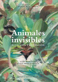 ANIMALES INVISIBLES: MITO VIDA Y EXTINCION