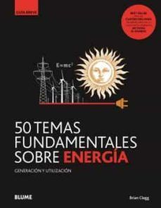 50 TEMAS FUNDAMENTALES SOBRE ENERGÍA. GUIA BREVE