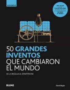 50 GRANDES INVENTOS QUE CAMBIARON EL MUNDO. GUIA BREVE
