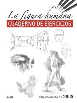 GUÍA COMPLETA DE DIBUJO. LA FIGURA HUMANA (CUADERNO DE EJERCICIOS)