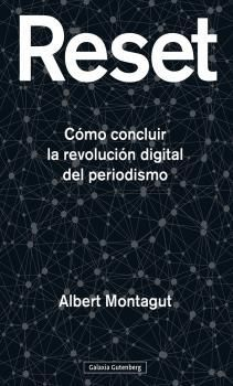 RESET. COMO CONCLUIR LA REVOLUCION DIGITAL DEL PERIODISMO
