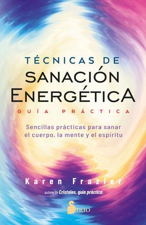 TECNICAS DE SANACION ENERGETICA. GUIA PRACTICA