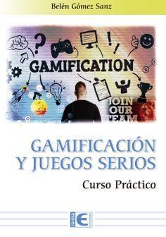 GAMIFICACION Y JUEGOS SERIOS. CURSO PRACTICO
