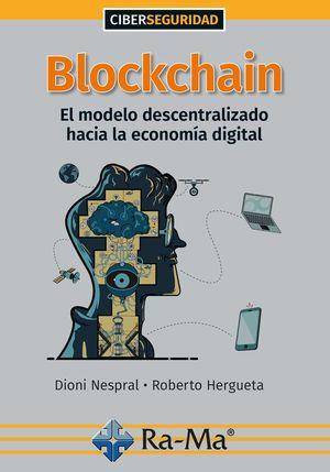 BLOCKCHAIN: EL MODELO DESCENTRALIZADO HACIA LA ECONOMIA DIGITAL