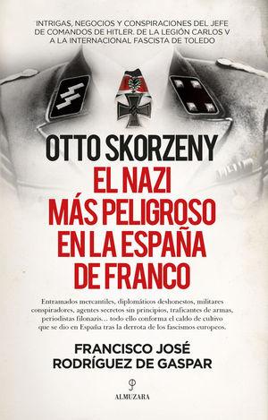 OTTO SKORZENY. EL NAZI MAS PELIGROSO EN LA ESPAÑA DE FRANCO