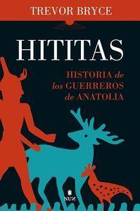 HITITAS: HISTORIA DE LOS GUERREROS DE ANATOLIA