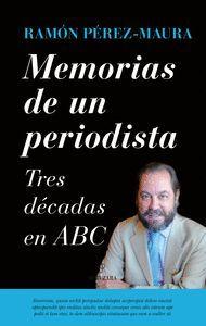 MEMORIAS DE UN PERIODISTA. TRES DECADAS EN ABC