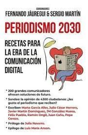 PERIODISMO 2030. RECETAS PARA LA ERA DE LA COMUNICACION DIGITAL