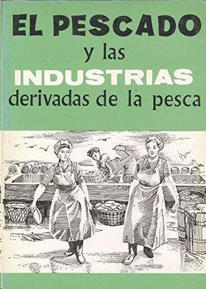 EL PESCADO Y LAS INDUSTRIAS DERIVADAS DE LA PESCA