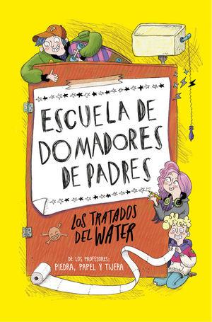 ESCUELA DE DOMADORES DE PADRES 1: LOS TRATADOS DEL W.C