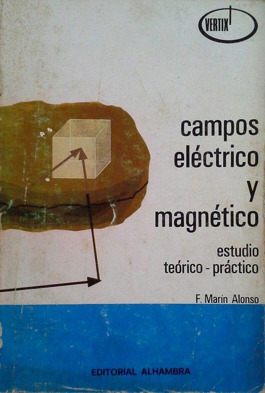 CAMPOS ELÉCTRICO Y MAGNÉTICO. ESTUDIO TEÓRICO-PRÁCTICO