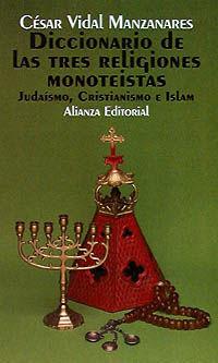 DICCIONARIO DE LAS TRES RELIGIONES MONOTEÍSTAS (JUDAÍSMO, CRISTIANISMO E ISLAM)