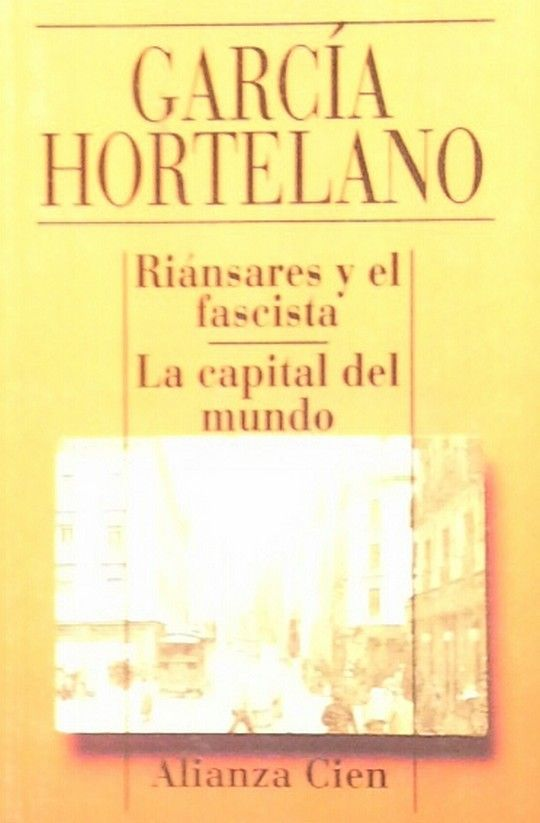 RIÁNSARES Y EL FASCISTA ; LA CAPITAL DEL MUNDO