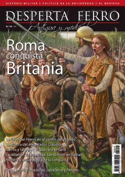 DESPERTA FERRO ANTIGUA Y MEDIEVAL Nº 55: ROMA CONQUISTA BRITANIA