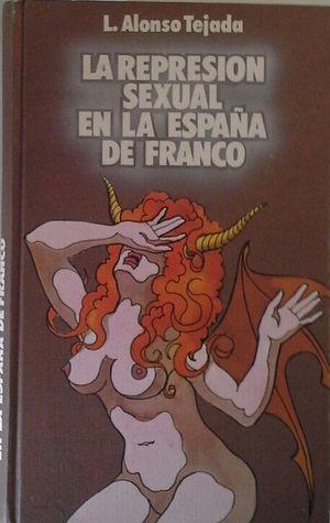 LA REPRESIÓN SEXUAL EN LA ESPAÑA DE FRANCO