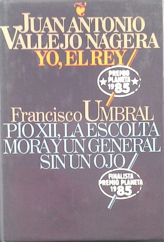 YO, EL REY (PREMIO PLANETA 1985)- PÍO XII, LA ESCOLTA MORA Y UN GENERAL SIN UN OJO (FINALISTA PREMIO PLANETA 1985)