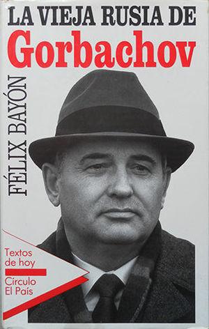 LA VIEJA RUSIA DE GORBACHOV