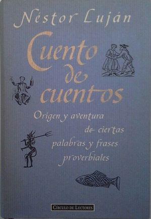 CUENTO DE CUENTOS - ORIGEN Y AVENTURAS DE CIERTAS PALABRAS Y FRASES PROVERBIALES