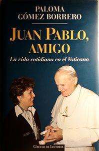 JUAN PABLO, AMIGO : LA VIDA COTIDIANA EN EL VATICANO