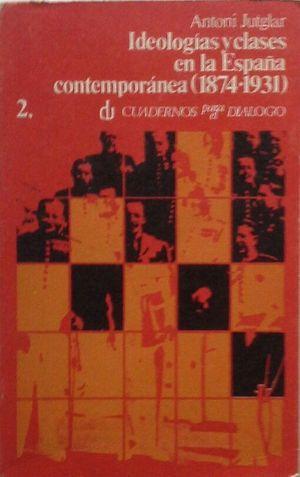 IDEOLOGÍAS Y CLASES EN LA ESPAÑA CONTEMPORÁNEA (1874-1931) - VOL. II