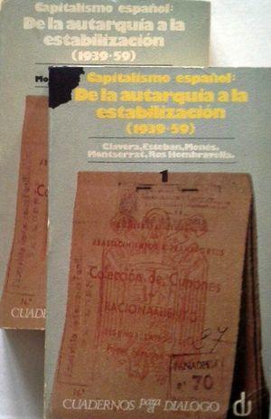 CAPITALISMO ESPAÑOL - DE LA AUTARQUÍA A LA ESTABILIZACIÓN (1939-1959) - TOMOS I Y II