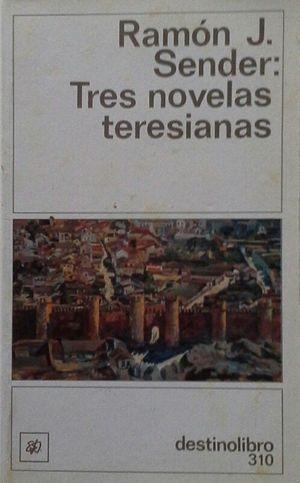 TRES NOVELAS TERESIANAS - LA PUERTA GRANDE - LA PRINCESA BISOJA - EN LA MISA DE FRAY HERNANDO