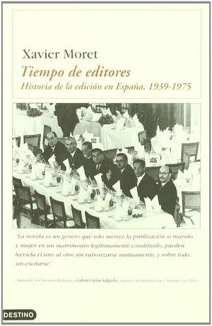 TIEMPO DE EDITORES - HISTORIA DE LA EDICIÓN EN ESPAÑA 1939-1975