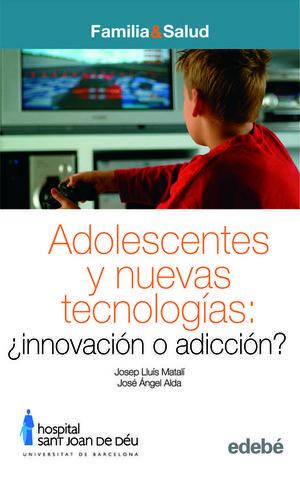 ADOLESCENCIA Y NUEVAS TECNOLOGÍAS: INNOVACIÓN O ADICCIÓN